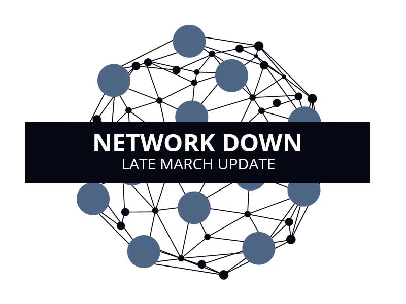 Network Down! – Late March Update